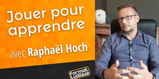 Jouer pour apprendre – Raphaël Hoch